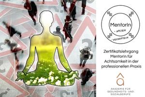 Zertifikatslehrgang - MentorIn für Achtsamkeit in der professionellen Praxis